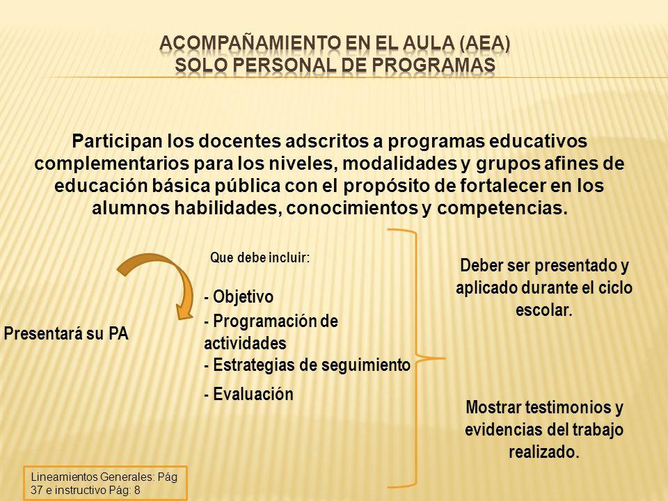 Participan los docentes adscritos a programas educativos complementarios para los niveles, modalidades y grupos afines de educación básica pública con