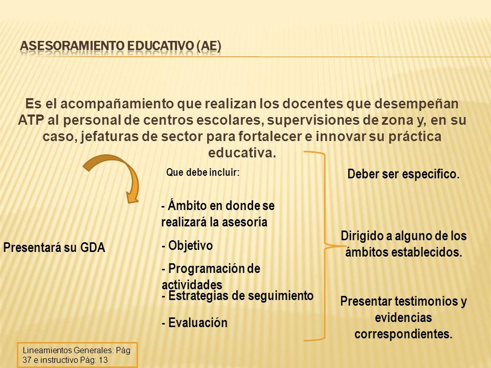Es el acompañamiento que realizan los docentes que desempeñan ATP al personal de centros escolares, supervisiones de zona y, en su caso, jefaturas de