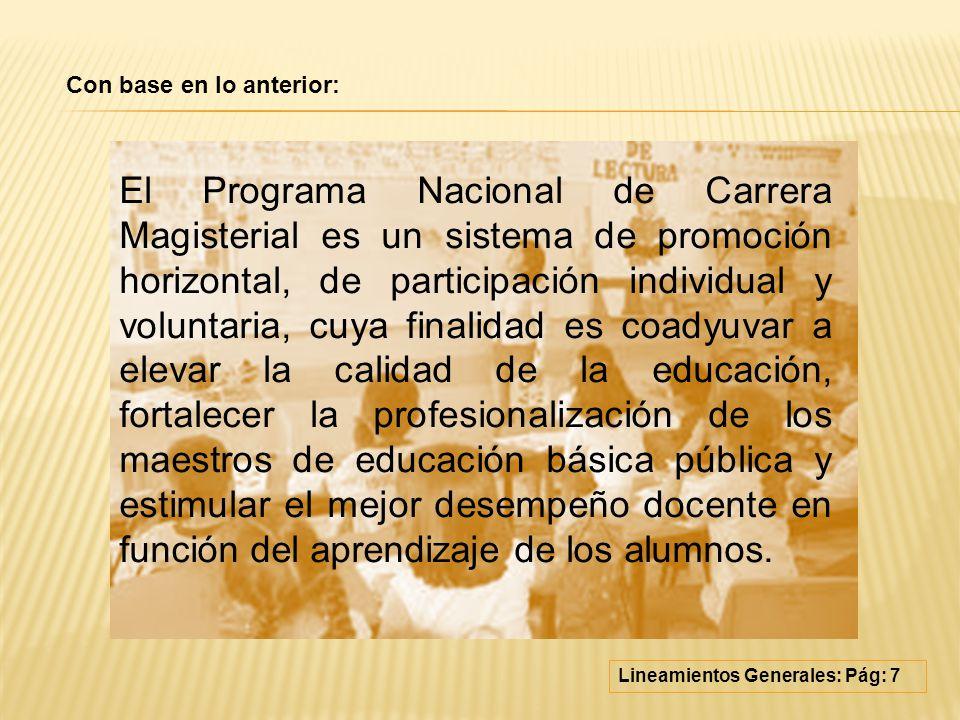 El Programa Nacional de Carrera Magisterial es un sistema de promoción horizontal, de participación individual y voluntaria, cuya finalidad es coadyuv