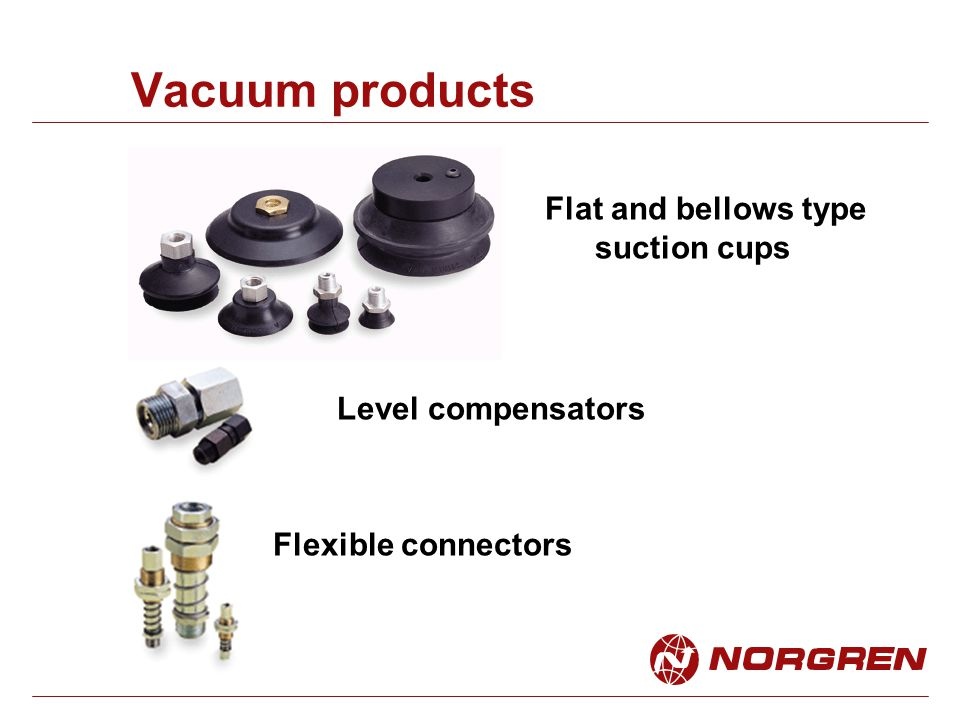 Vacuum products Flat and bellows type suction cups Flexible connectors Level compensators