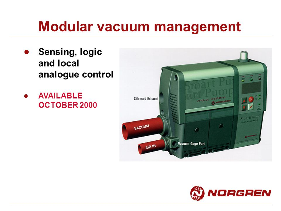 Modular vacuum management Sensing, logic and local analogue control AVAILABLE OCTOBER 2000