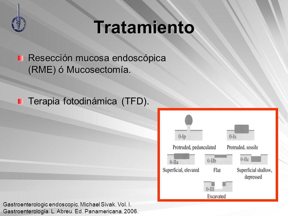 Tratamiento Resección mucosa endoscópica (RME) ó Mucosectomía. Terapia fotodinámica (TFD). Gastroenterologic endoscopic. Michael Sivak. Vol. I. Gastro