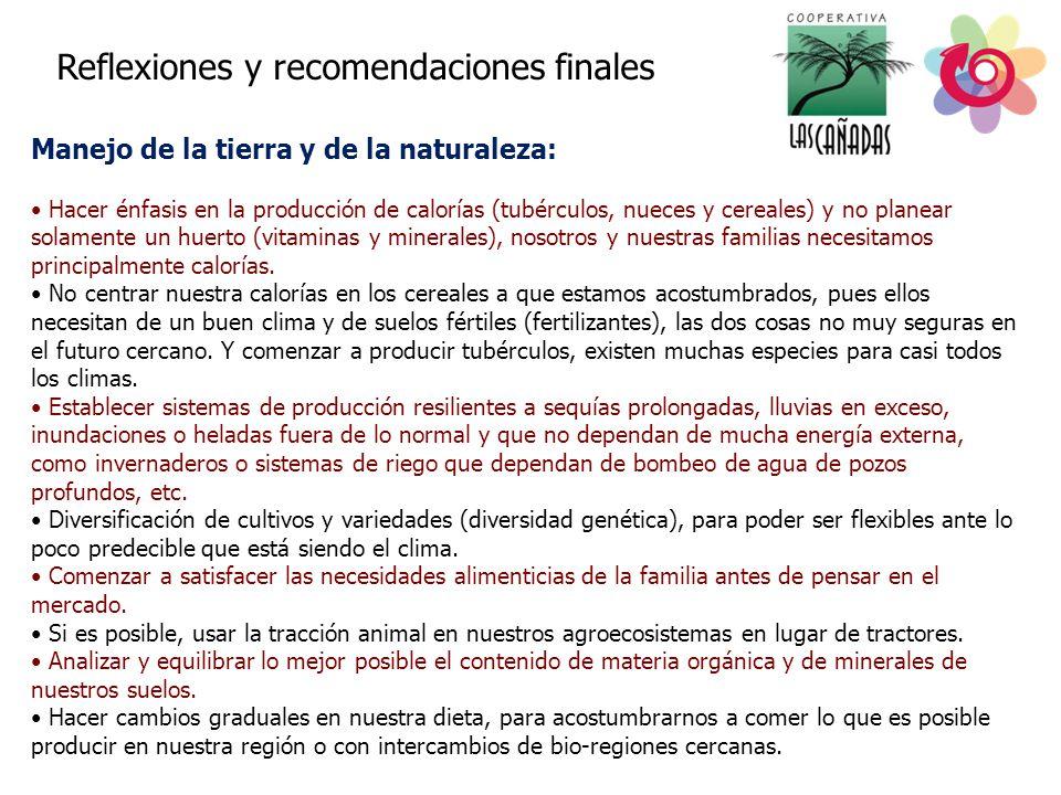 Reflexiones y recomendaciones finales Manejo de la tierra y de la naturaleza: Hacer énfasis en la producción de calorías (tubérculos, nueces y cereale