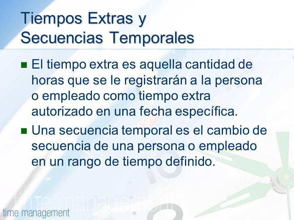 Tiempos Extras y Secuencias Temporales El tiempo extra es aquella cantidad de horas que se le registrarán a la persona o empleado como tiempo extra au