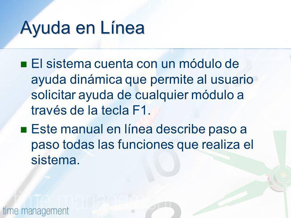 Ayuda en Línea El sistema cuenta con un módulo de ayuda dinámica que permite al usuario solicitar ayuda de cualquier módulo a través de la tecla F1. E