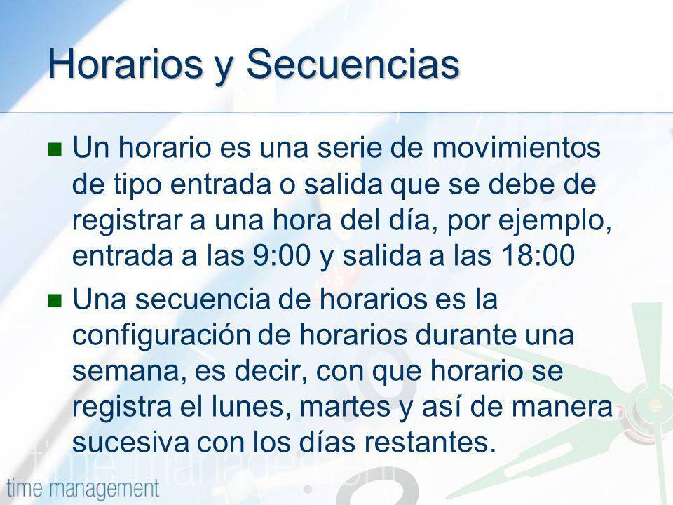Horarios y Secuencias Un horario es una serie de movimientos de tipo entrada o salida que se debe de registrar a una hora del día, por ejemplo, entrad