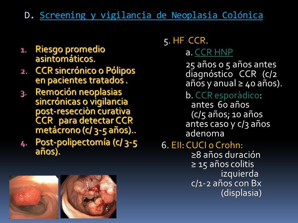 D. Screening y vigilancia de Neoplasia Colónica 1. Riesgo promedio asintomáticos. 2. CCR sincrónico o Pólipos en pacientes tratados. 3. Remoción neopl