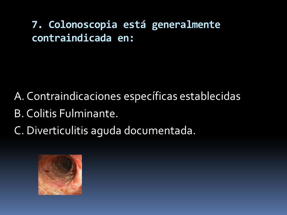 7. Colonoscopia está generalmente contraindicada en: A. Contraindicaciones específicas establecidas B. Colitis Fulminante. C. Diverticulitis aguda doc
