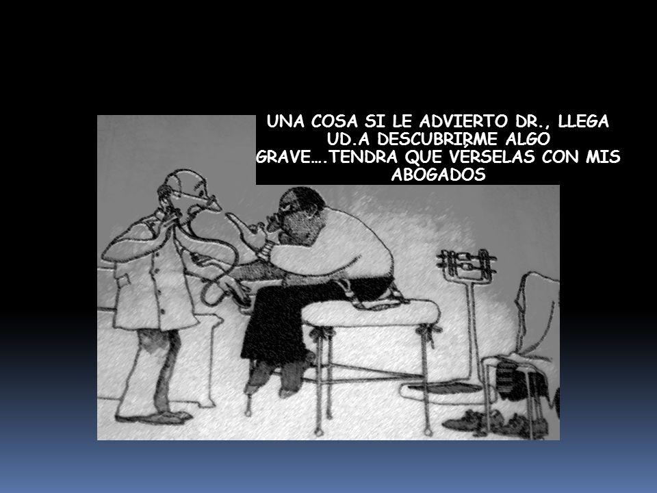 UNA COSA SI LE ADVIERTO DR., LLEGA UD.A DESCUBRIRME ALGO GRAVE….TENDRA QUE VÉRSELAS CON MIS ABOGADOS