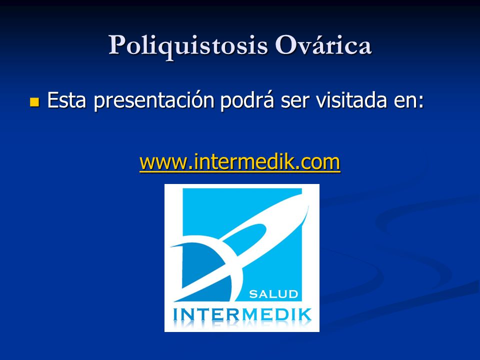 Poliquistosis Ovárica Esta presentación podrá ser visitada en: Esta presentación podrá ser visitada en: www.intermedik.com