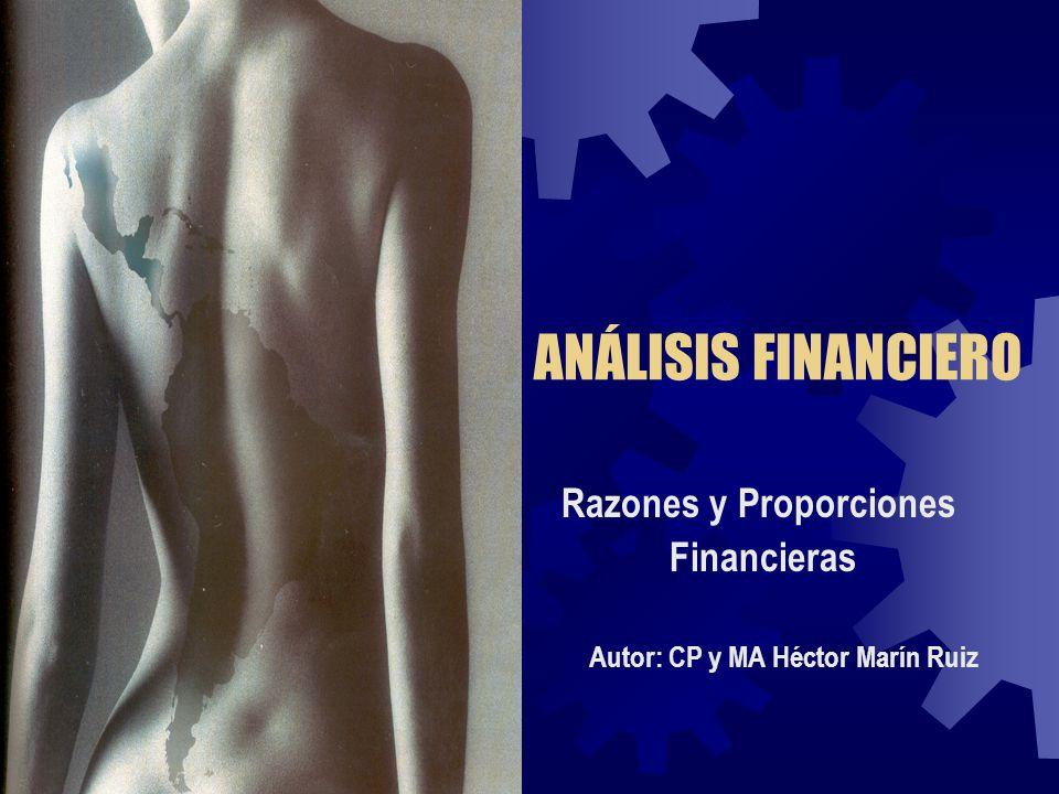 ANÁLISIS FINANCIERO Razones y Proporciones Financieras Autor: CP y MA Héctor Marín Ruiz