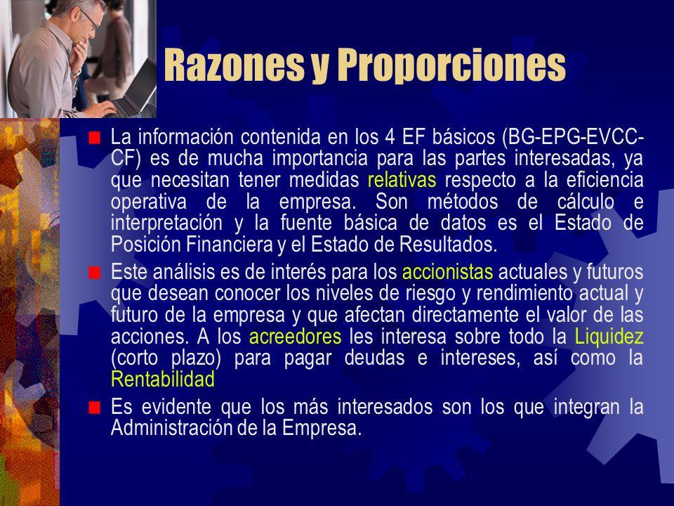Razones y Proporciones La información contenida en los 4 EF básicos (BG-EPG-EVCC- CF) es de mucha importancia para las partes interesadas, ya que nece