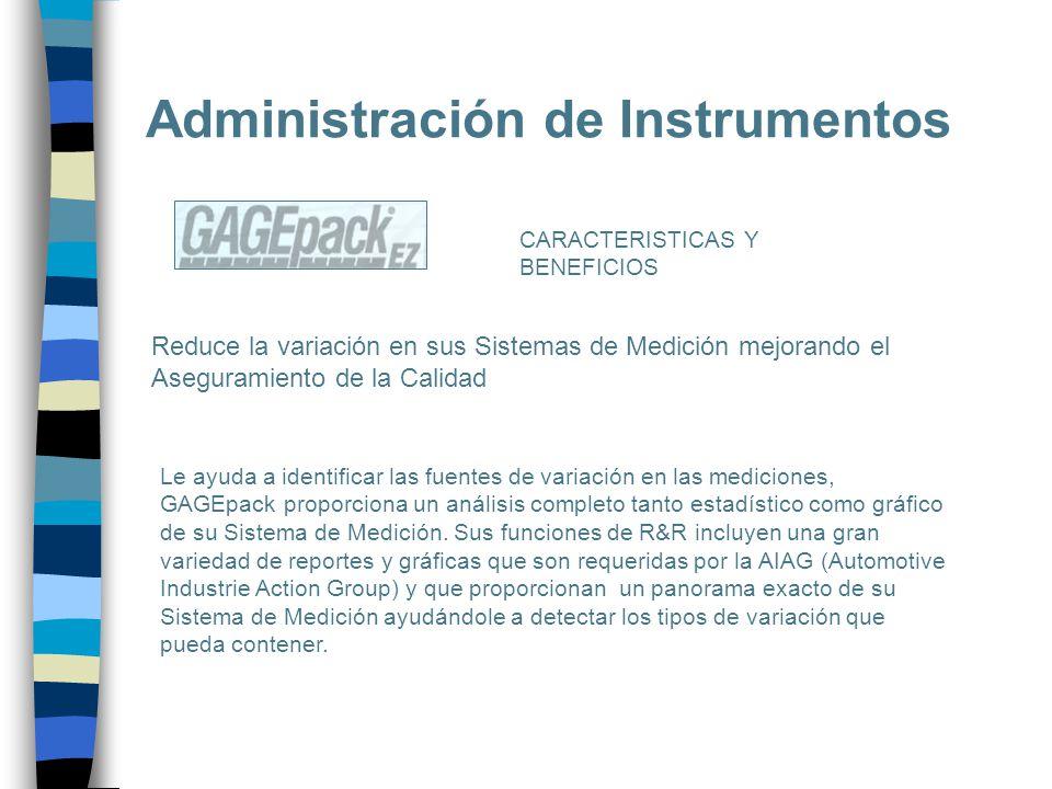 Administración de Instrumentos CARACTERISTICAS Y BENEFICIOS Reduce la variación en sus Sistemas de Medición mejorando el Aseguramiento de la Calidad L