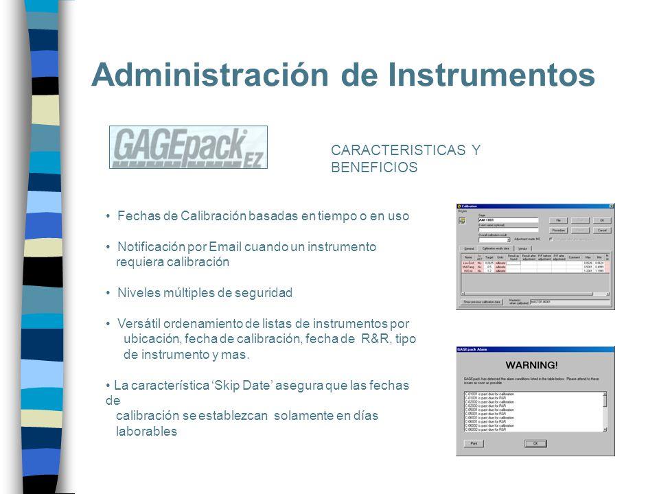Administración de Instrumentos CARACTERISTICAS Y BENEFICIOS Fechas de Calibración basadas en tiempo o en uso Notificación por Email cuando un instrume