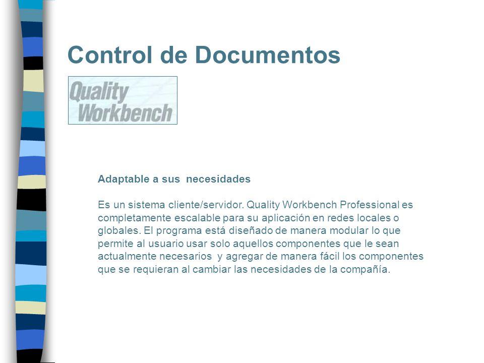 Control de Documentos Adaptable a sus necesidades Es un sistema cliente/servidor. Quality Workbench Professional es completamente escalable para su ap