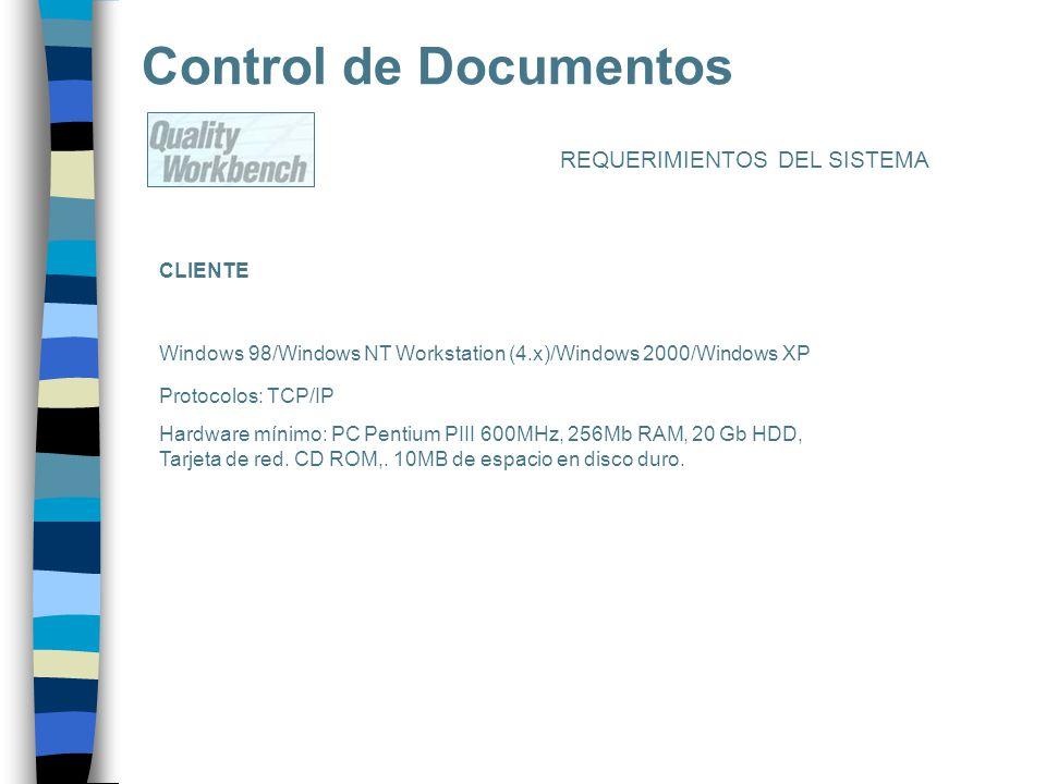 REQUERIMIENTOS DEL SISTEMA Control de Documentos CLIENTE Windows 98/Windows NT Workstation (4.x)/Windows 2000/Windows XP Protocolos: TCP/IP Hardware m