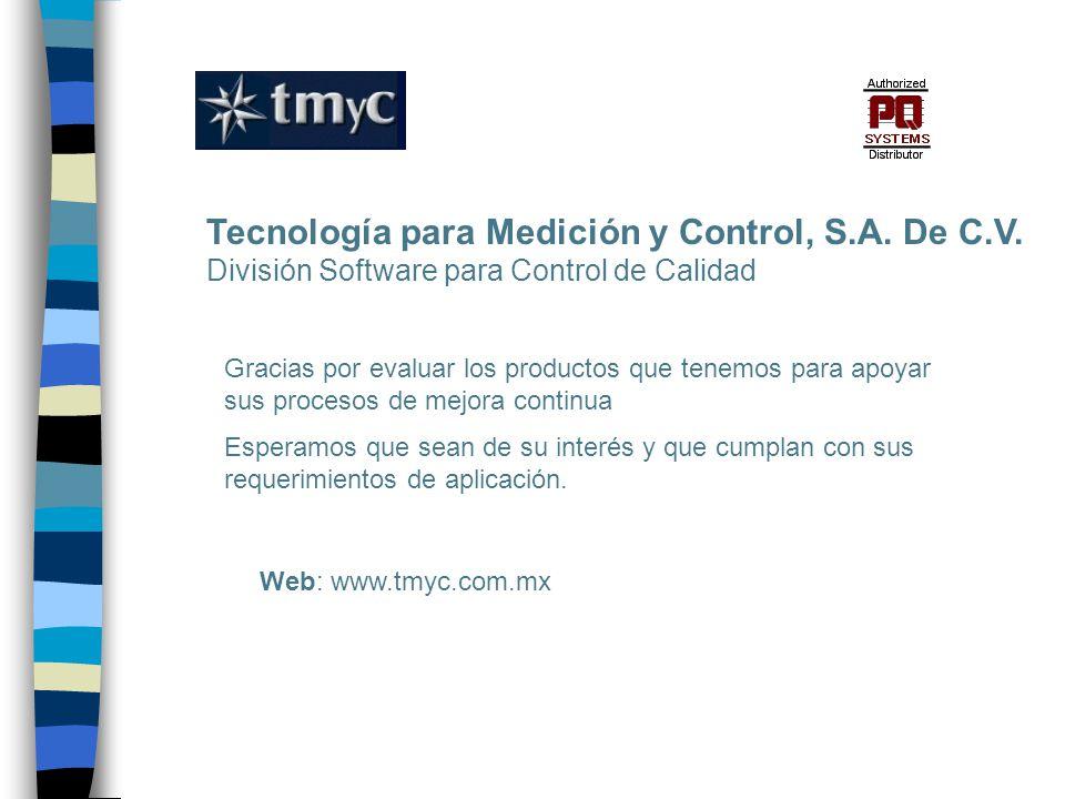 Tecnología para Medición y Control, S.A. De C.V. División Software para Control de Calidad Gracias por evaluar los productos que tenemos para apoyar s