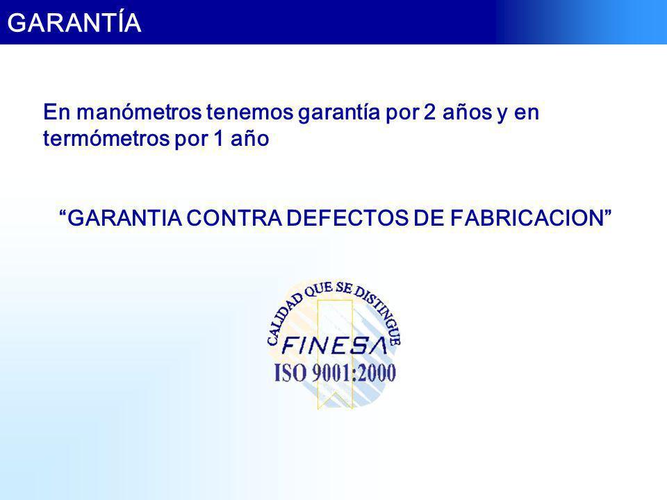 GARANTÍA En manómetros tenemos garantía por 2 años y en termómetros por 1 año GARANTIA CONTRA DEFECTOS DE FABRICACION