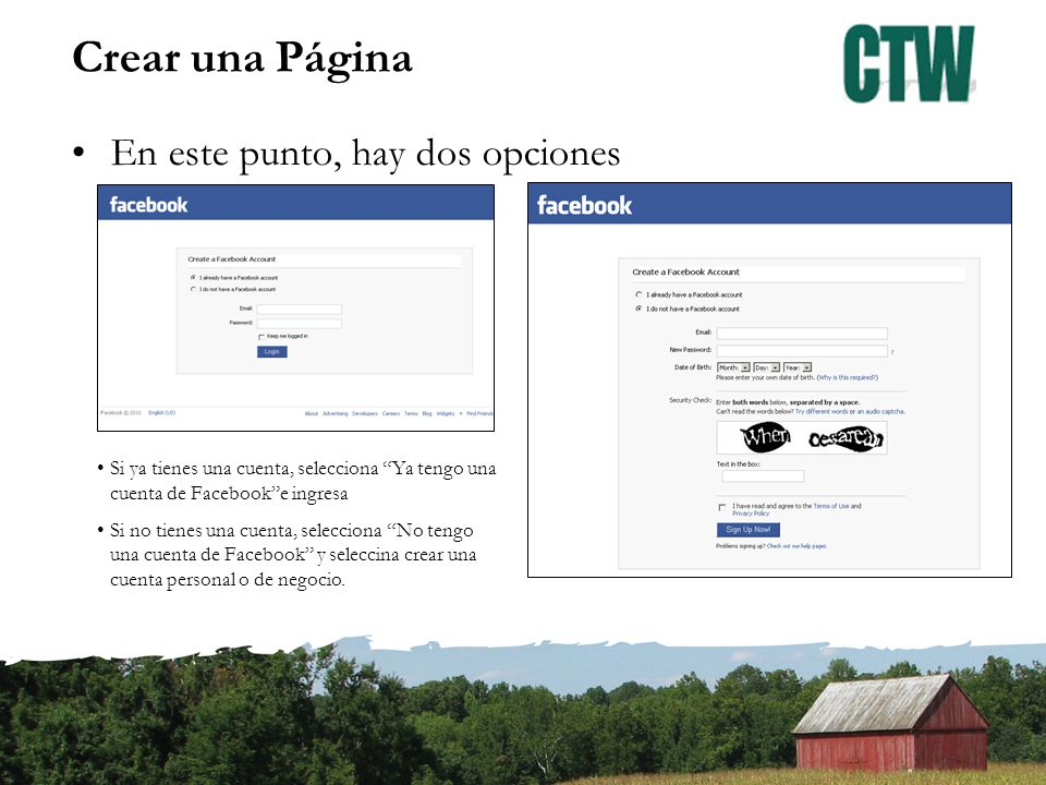 Crear una Página En este punto, hay dos opciones Si ya tienes una cuenta, selecciona Ya tengo una cuenta de Facebooke ingresa Si no tienes una cuenta, selecciona No tengo una cuenta de Facebook y seleccina crear una cuenta personal o de negocio.