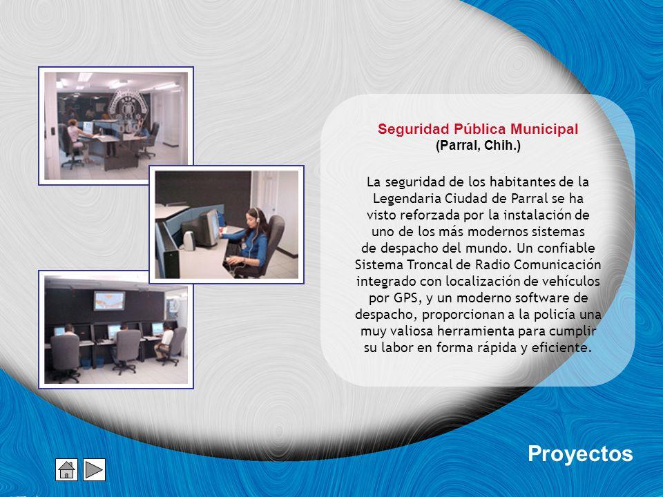 Seguridad Pública Municipal (Parral, Chih.) La seguridad de los habitantes de la Legendaria Ciudad de Parral se ha visto reforzada por la instalación de uno de los más modernos sistemas de despacho del mundo.