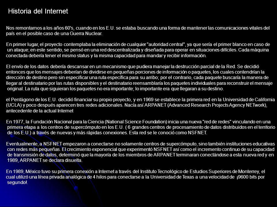 Historia del Internet Nos remontarnos a los años 60 s, cuando en los E.U.