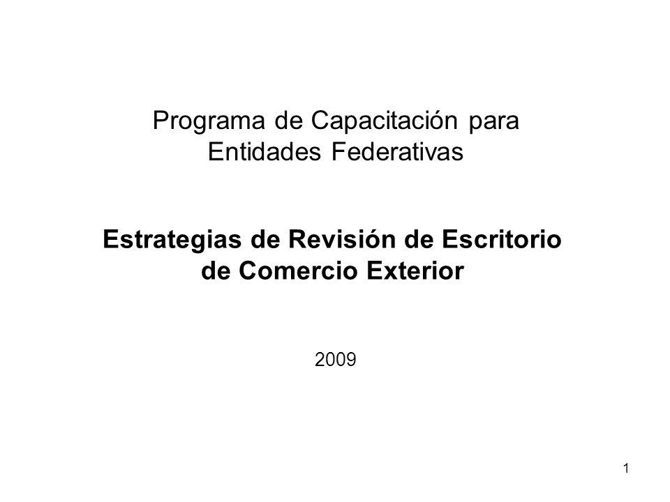 1 Programa de Capacitación para Entidades Federativas Estrategias de Revisión de Escritorio de Comercio Exterior 2009