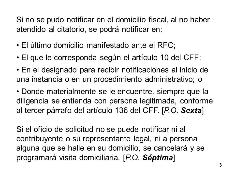 13 Si no se pudo notificar en el domicilio fiscal, al no haber atendido al citatorio, se podrá notificar en: El último domicilio manifestado ante el R