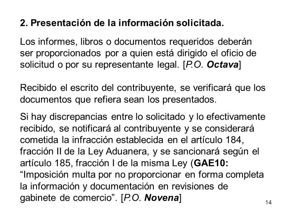 14 2. Presentación de la información solicitada. Los informes, libros o documentos requeridos deberán ser proporcionados por a quien está dirigido el