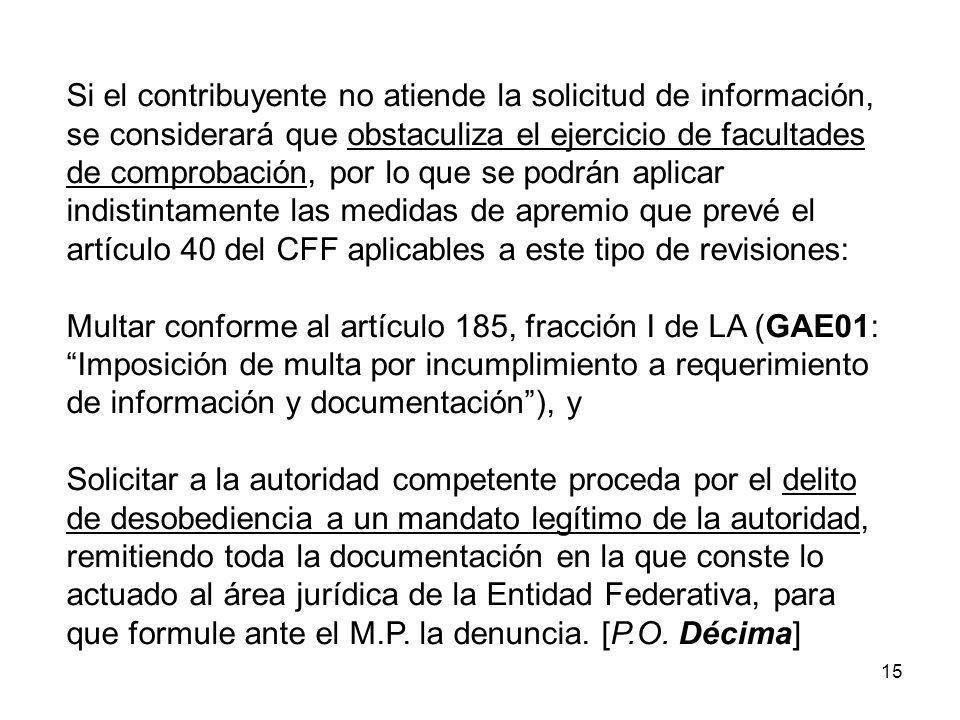 15 Si el contribuyente no atiende la solicitud de información, se considerará que obstaculiza el ejercicio de facultades de comprobación, por lo que s