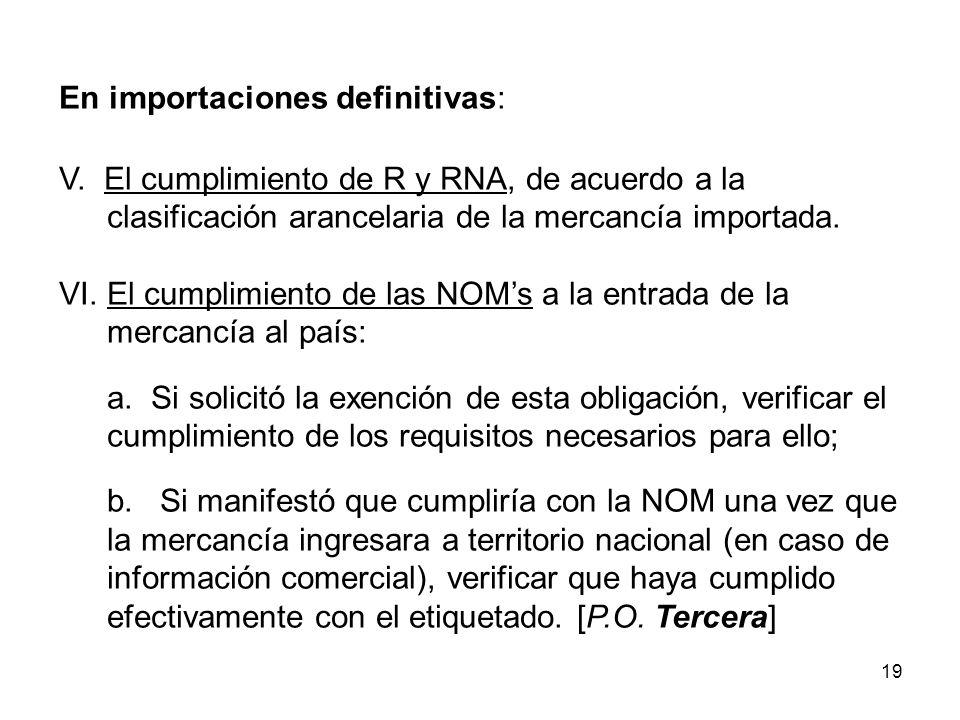 19 En importaciones definitivas: V. El cumplimiento de R y RNA, de acuerdo a la clasificación arancelaria de la mercancía importada. VI. El cumplimien