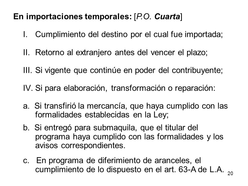 20 En importaciones temporales: [P.O. Cuarta] I.Cumplimiento del destino por el cual fue importada; II.Retorno al extranjero antes del vencer el plazo