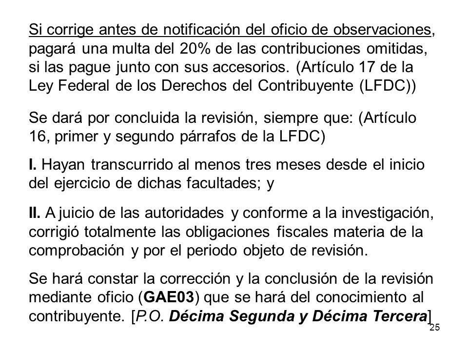 25 Si corrige antes de notificación del oficio de observaciones, pagará una multa del 20% de las contribuciones omitidas, si las pague junto con sus a
