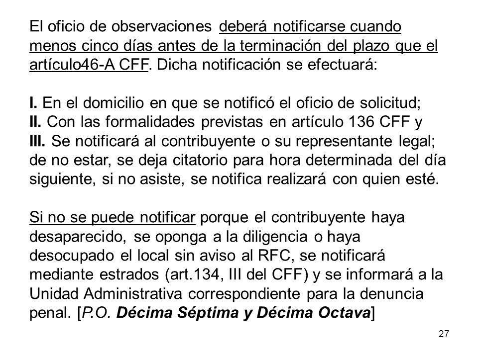 27 El oficio de observaciones deberá notificarse cuando menos cinco días antes de la terminación del plazo que el artículo46-A CFF. Dicha notificación