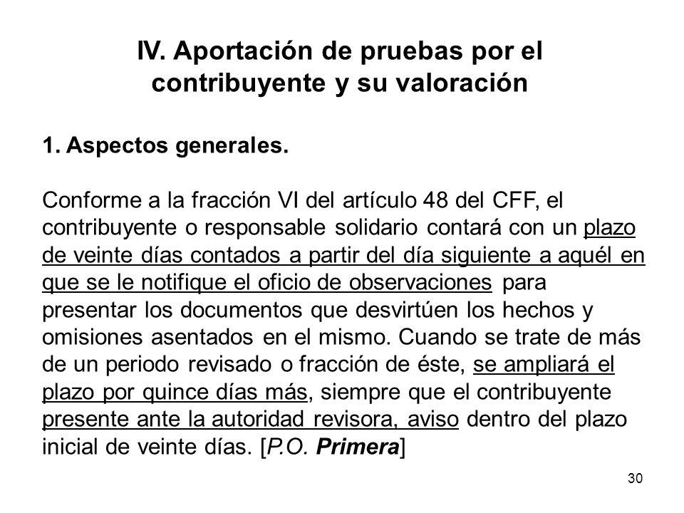 30 IV. Aportación de pruebas por el contribuyente y su valoración 1. Aspectos generales. Conforme a la fracción VI del artículo 48 del CFF, el contrib