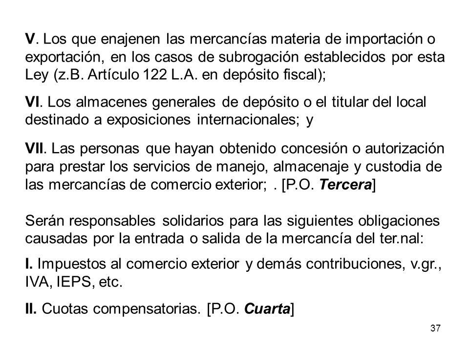 37 V. Los que enajenen las mercancías materia de importación o exportación, en los casos de subrogación establecidos por esta Ley (z.B. Artículo 122 L