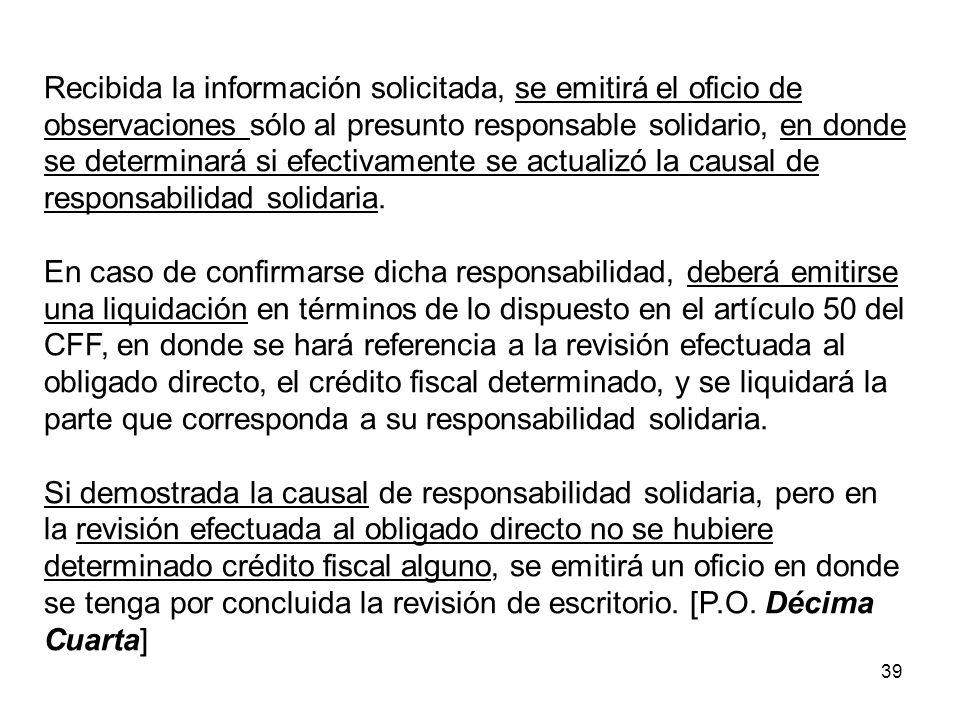 39 Recibida la información solicitada, se emitirá el oficio de observaciones sólo al presunto responsable solidario, en donde se determinará si efecti