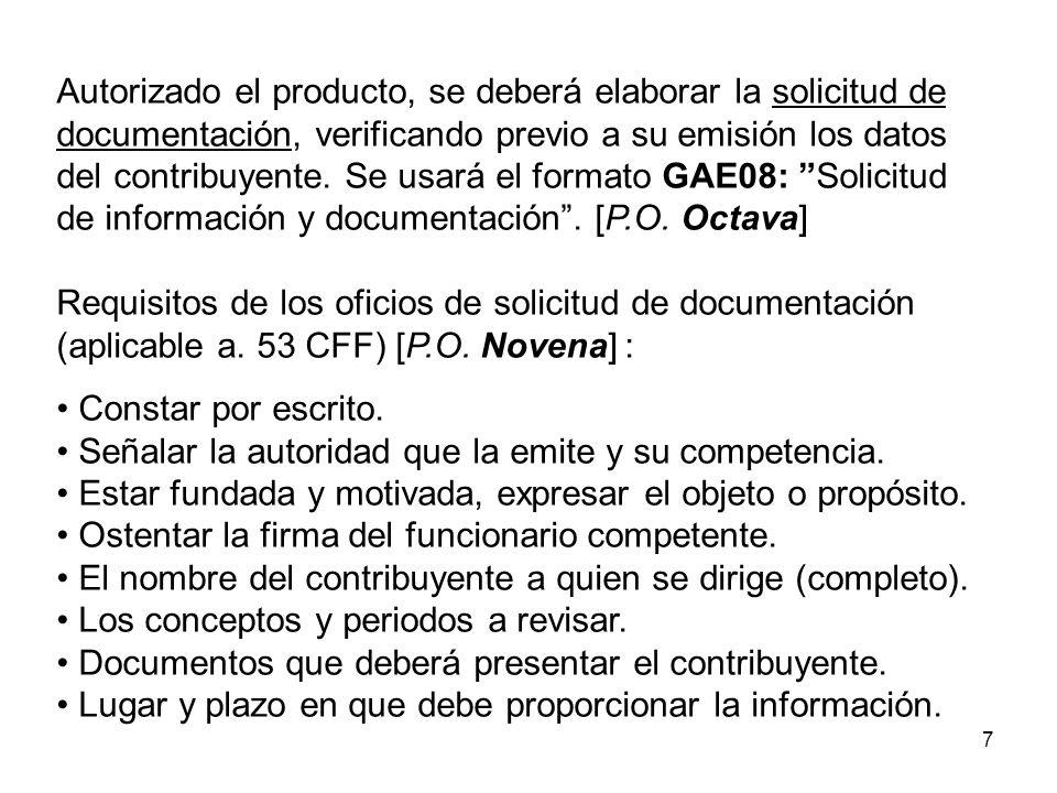 8 Los oficios de solicitud de documentación se expedirán al menos en tres tantos: uno se quedará en poder del contribuyente y los otros en poder de la Autoridad Aduanera, en los que el contribuyente tendrá que acusar de recibo.