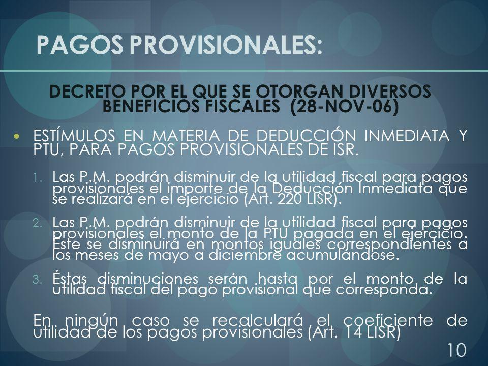 PAGOS PROVISIONALES: DECRETO POR EL QUE SE OTORGAN DIVERSOS BENEFICIOS FISCALES (28-NOV-06) ESTÍMULOS EN MATERIA DE DEDUCCIÓN INMEDIATA Y PTU, PARA PA