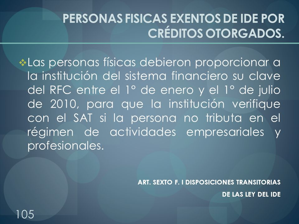 PERSONAS FISICAS EXENTOS DE IDE POR CRÉDITOS OTORGADOS. Las personas físicas debieron proporcionar a la institución del sistema financiero su clave de