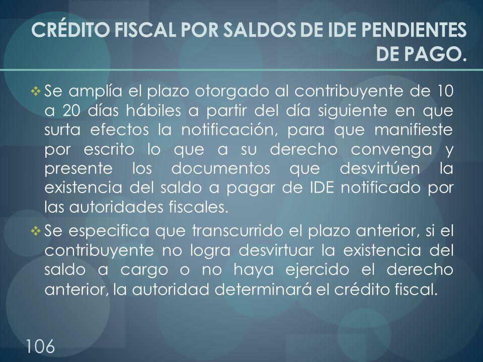CRÉDITO FISCAL POR SALDOS DE IDE PENDIENTES DE PAGO. Se amplía el plazo otorgado al contribuyente de 10 a 20 días hábiles a partir del día siguiente e