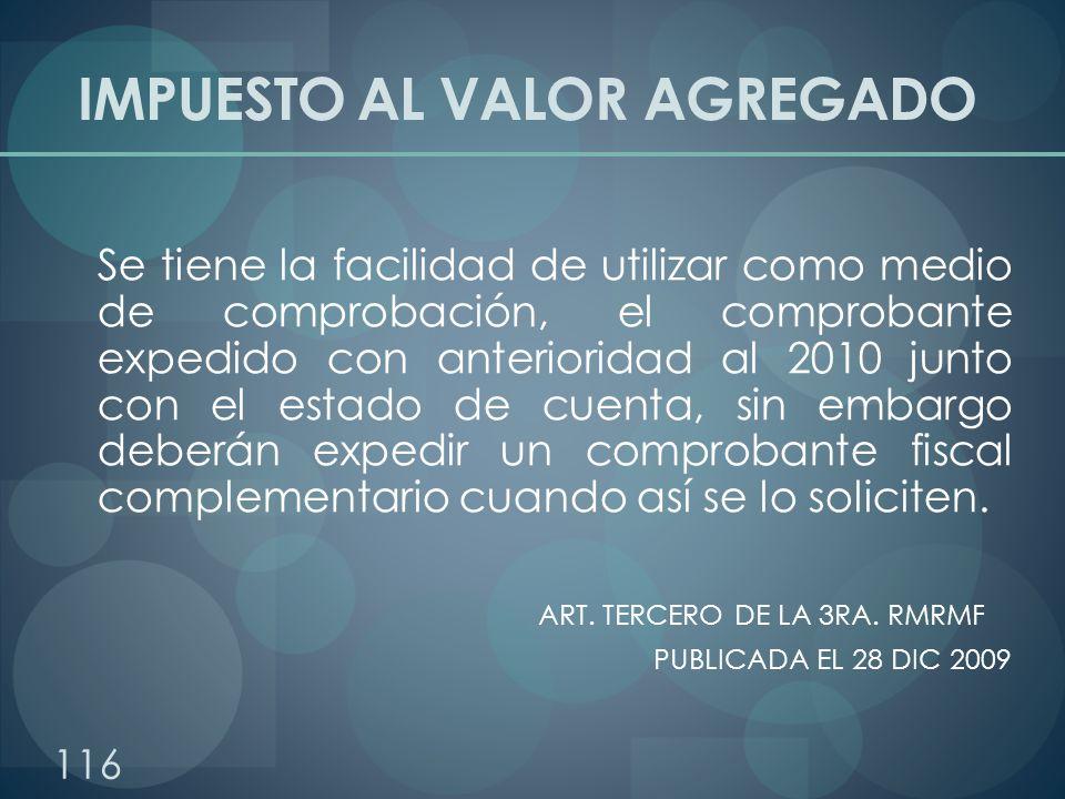 IMPUESTO AL VALOR AGREGADO Se tiene la facilidad de utilizar como medio de comprobación, el comprobante expedido con anterioridad al 2010 junto con el