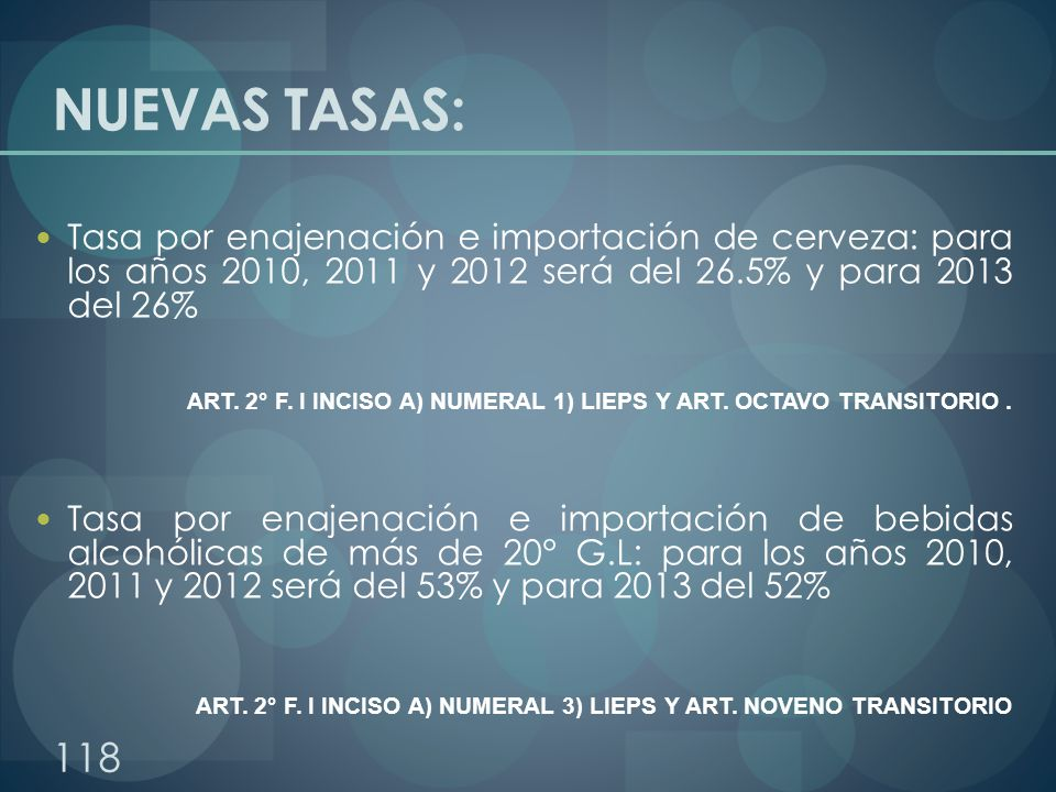 NUEVAS TASAS: Tasa por enajenación e importación de cerveza: para los años 2010, 2011 y 2012 será del 26.5% y para 2013 del 26% ART. 2° F. I INCISO A)