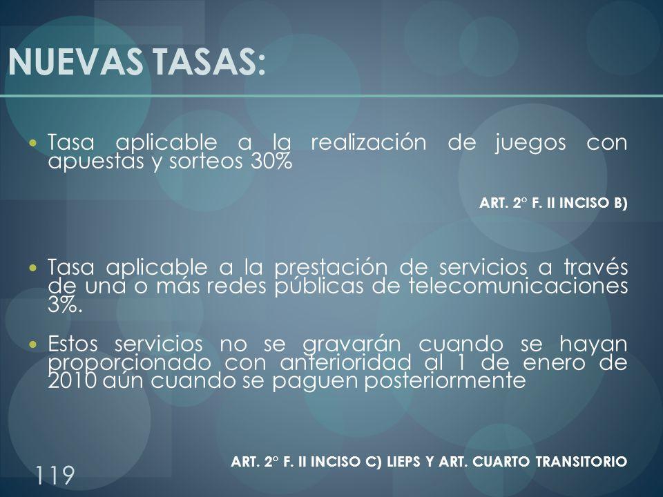 NUEVAS TASAS: Tasa aplicable a la realización de juegos con apuestas y sorteos 30% ART. 2° F. II INCISO B) Tasa aplicable a la prestación de servicios
