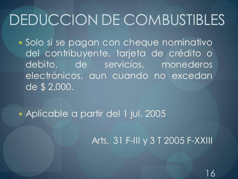 16 DEDUCCION DE COMBUSTIBLES Solo si se pagan con cheque nominativo del contribuyente, tarjeta de crédito o debito, de servicios, monederos electrónic