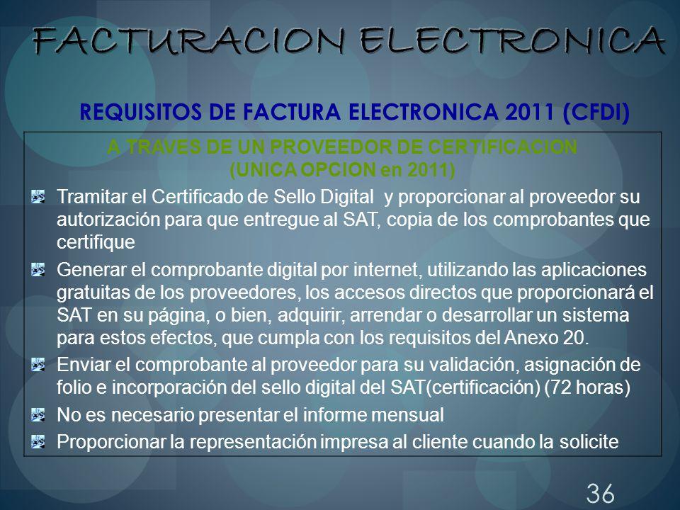 36 REQUISITOS DE FACTURA ELECTRONICA 2011 (CFDI) A TRAVES DE UN PROVEEDOR DE CERTIFICACION (UNICA OPCION en 2011) Tramitar el Certificado de Sello Dig