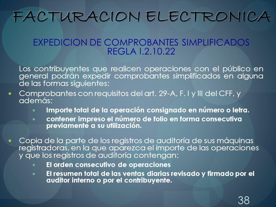 38 EXPEDICION DE COMPROBANTES SIMPLIFICADOS REGLA I.2.10.22 Los contribuyentes que realicen operaciones con el público en general podrán expedir compr
