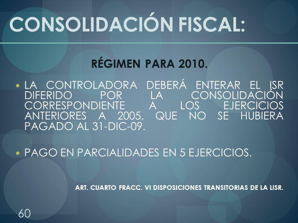 CONSOLIDACIÓN FISCAL: RÉGIMEN PARA 2010. LA CONTROLADORA DEBERÁ ENTERAR EL ISR DIFERIDO POR LA CONSOLIDACIÓN CORRESPONDIENTE A LOS EJERCICIOS ANTERIOR