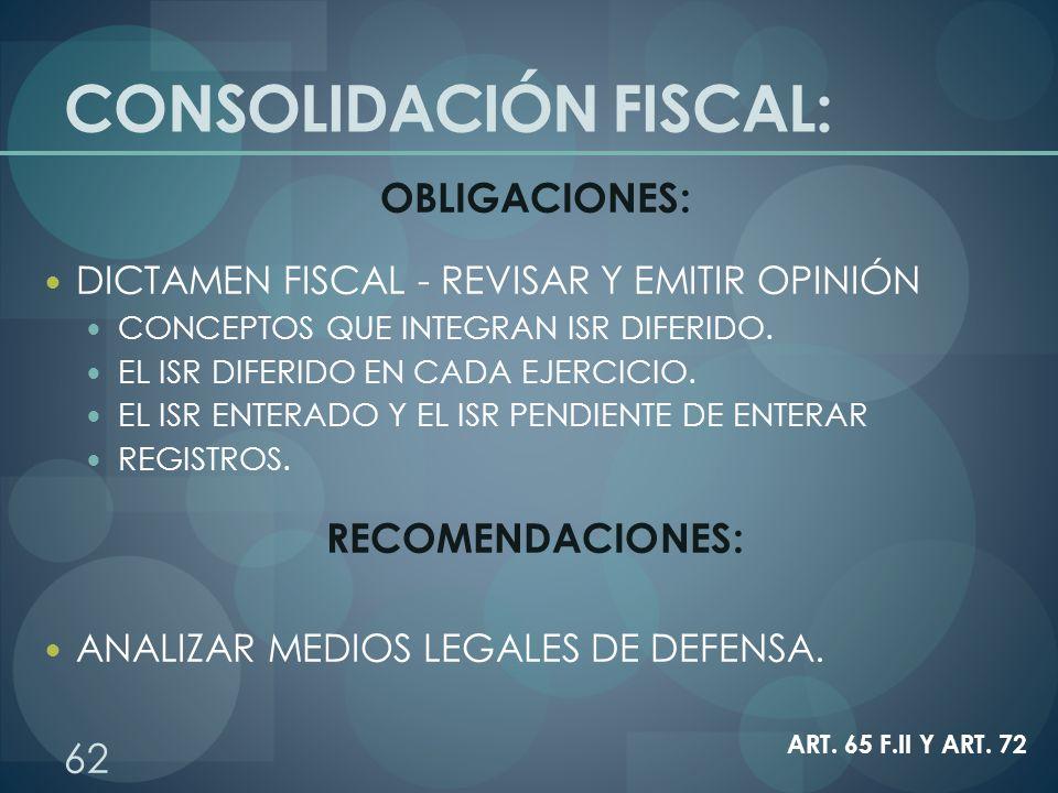 CONSOLIDACIÓN FISCAL: OBLIGACIONES: DICTAMEN FISCAL - REVISAR Y EMITIR OPINIÓN CONCEPTOS QUE INTEGRAN ISR DIFERIDO. EL ISR DIFERIDO EN CADA EJERCICIO.