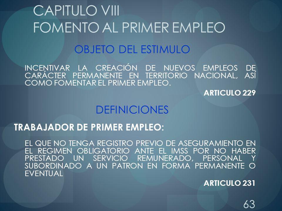 63 CAPITULO VIII FOMENTO AL PRIMER EMPLEO OBJETO DEL ESTIMULO INCENTIVAR LA CREACIÓN DE NUEVOS EMPLEOS DE CARÁCTER PERMANENTE EN TERRITORIO NACIONAL,