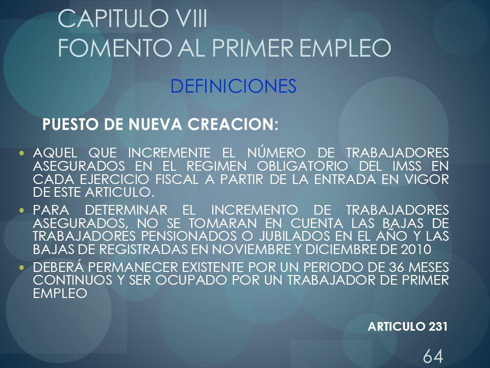 64 CAPITULO VIII FOMENTO AL PRIMER EMPLEO DEFINICIONES PUESTO DE NUEVA CREACION: AQUEL QUE INCREMENTE EL NÚMERO DE TRABAJADORES ASEGURADOS EN EL REGIM